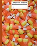 Candy Corn Halloween Candy Composition Notebook: Traditional Halloween candy, 120 Pages, Wide Ruled, Great Gift or Present for You, Your Boy or Girl, Your Teacher, Loved Ones or Friends
