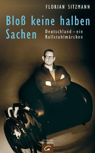 Bloß keine halben Sachen: Deutschland - ein Rollstuhlmärchen