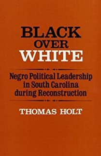 Black over White: Negro Political Leadership in South Carolina During Reconstruction (Blacks in the New World)