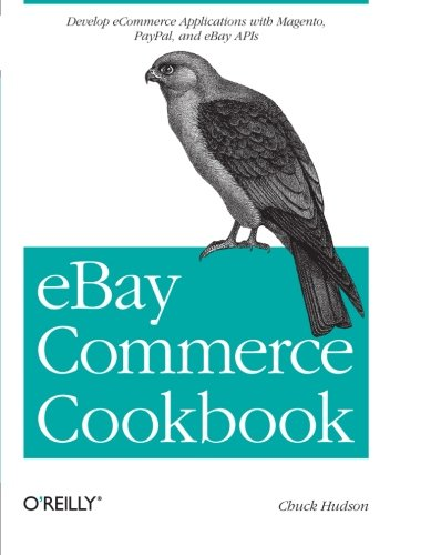 eBay Commerce Cookbook: Using eBay APIs: PayPal, Magento and More: Recipes for Using Apis to Build a Complete Customer Lifecycle