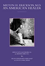 Milton H. Erickson, M.D.: An American Healer (Profiles in Healing series)