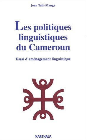 Les Politiques linguistiques du Cameroun : Essai d'aménagement linguistique