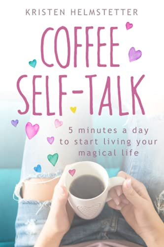 Compare Textbook Prices for Coffee Self-Talk: 5 Minutes a Day to Start Living Your Magical Life  ISBN 9780982372265 by Helmstetter, Kristen