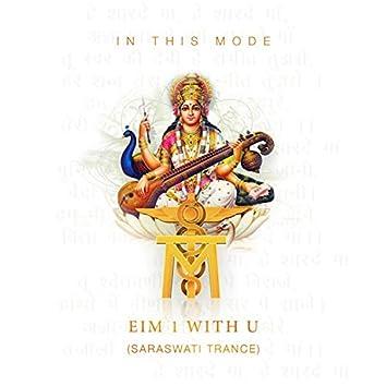 Eim 1 with U .. Saraswati Trance (One with the Cosmos Remix)
