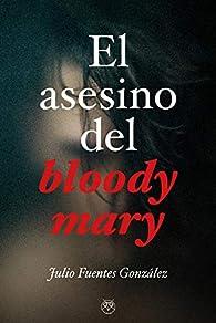 ASESINO DEL BLOODY MARY,EL par JULIO FUENTES GONZALEZ