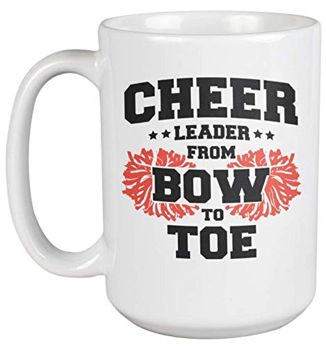 Cheerleader From Bow To Toe. Funny Cheerleading Pun Coffee & Tea Gift Mug For Daughter, Sister, Mom, Female Supporter, Advocator, Best Friend, Sport Enthusiasts And Women Cheerleaders (15oz)