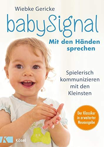 babySignal – Mit den Händen sprechen: Spielerisch kommunizieren mit den Kleinsten - Der Klassiker in erweiterter Neuausgabe