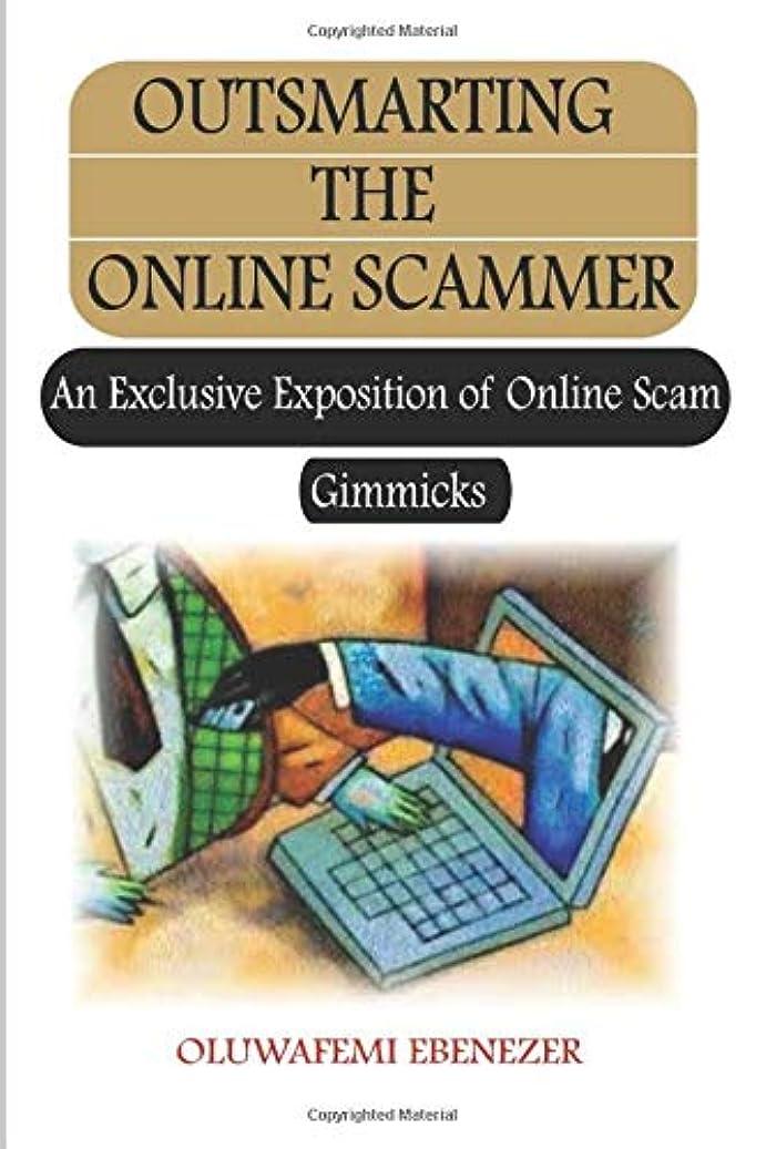 樹皮所有者残りOUTSMARTING THE ONLINE SCAMMER: AN EXCLUSIVE EXPOSITION OF ONLINE SCAM GIMMICKS