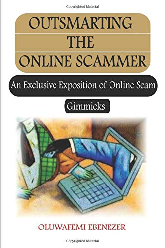 OUTSMARTING THE ONLINE SCAMMER: AN EXCLUSIVE EXPOSITION OF ONLINE SCAM GIMMICKS