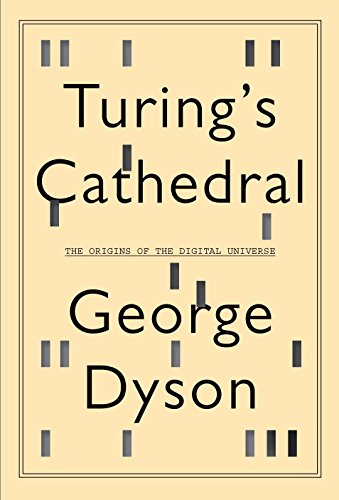 Turing's Cathedral: The Origins of the Digital Universe (English Edition)