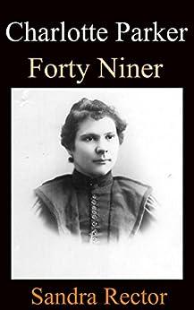 Charlotte Parker - Forty Niner by [Sandra Rector]