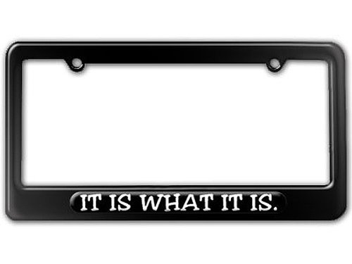 Graphics and More It is What It is - Funny License Plate Tag Frame - Color Gloss Black