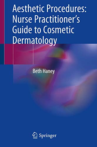 Compare Textbook Prices for Aesthetic Procedures: Nurse Practitioner's Guide to Cosmetic Dermatology 1st ed. 2020 Edition ISBN 9783030199470 by Haney, Beth