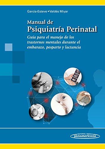 Manual de Psiquiatría Perinatal. Guía para el manejo de los trastornos mentales durante el embarazo, posparto y lactancia