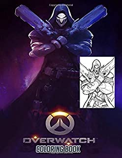 Overwatch Coloring Book: If You Love Overwatch Game, You Need This Coloring Book. Perfect Gifts For Overwatch Mega Fan With High Quality Images And Beautiful Printing.