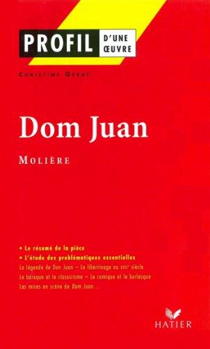 Profil - Molière : Dom Juan : Analyse littéraire de l'oeuvre (Profil d'une Oeuvre t. 49)