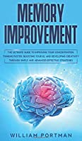 Memory Improvement: The Ultimate Guide to Improving Your Concentration, Thinking Faster, Boosting Your IQ, and Developing Creativity through Simple and Advanced Effective Strategies