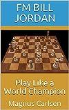 Play Like A World Champion: Magnus Carlsen-Jordan, Fm Bill