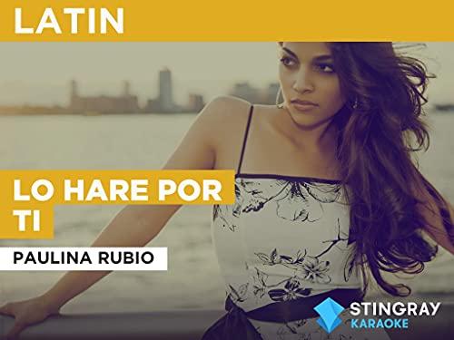 Lo Hare Por Ti in the Style of Paulina Rubio