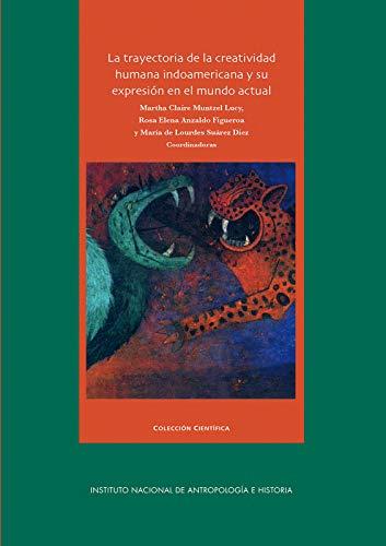 La trayectoria de la creatividad humana indoamericana y su expresión en el mundo actual (Antropología)