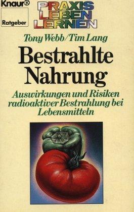 Bestrahlte Nahrung: Auswirkungen und Risiken radioaktiver Bestrahlung bei Lebensmitteln (Knaur Taschenbücher. Praxis Leben Lernen)
