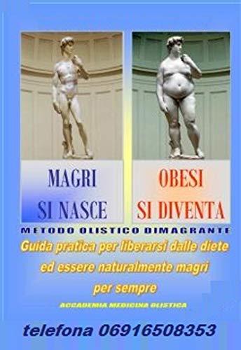 MAGRI SI NASCE OBESI SI DIVENTA: Guida pratica per liberarsi dalle diete ed essere naturalmente magri per sempre! (SALUTE & BEN-ESSERE Vol. 1)