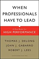 When Professionals Have to Lead: A New Model for High Performance