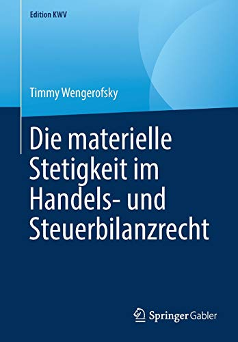 Die materielle Stetigkeit im Handels- und Steuerbilanzrecht (Edition KWV)