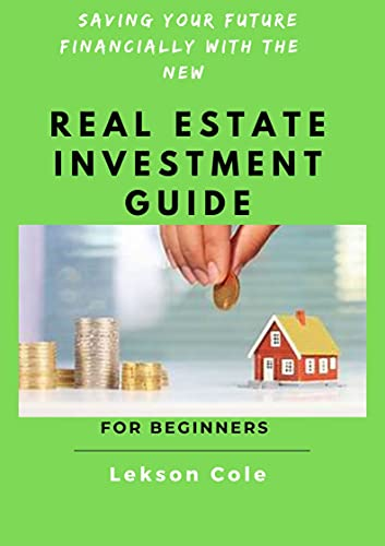 Saving Your Future Financially With The New Real Estate Investment Guide For Beginners (English Edition)