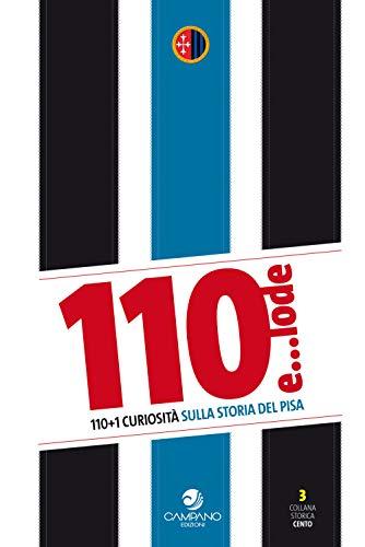 110 e... lode. 110+1 curiosità sulla storia del Pisa