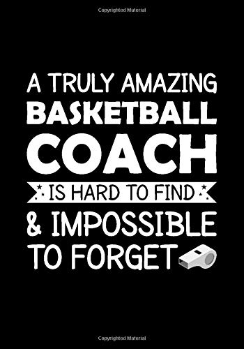 A Truly Amazing Basketball Coach is hard to find and impossible to forget: 7