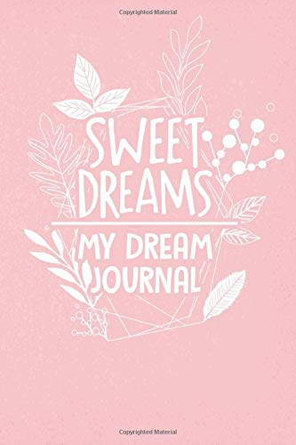 Sweet Dreams My Dream Journal: This Dream Diary assists on recording your Dreams, Personal Reflections, Feelings and Waking Dream Experiences. Great ... Men and Women with or without lucid Dreams