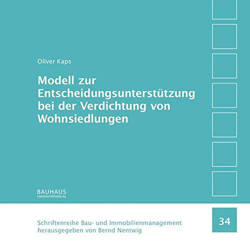 Modell zur Entscheidungsunterstützung bei der Verdichtung von Wohnsiedlungen (Schriftenreihe Bau-...