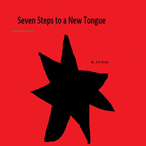 Seven Steps to a New Tongue     New Edition              By:                                                                                                                                 B. White                               Narrated by:                                                                                                                                 Laurence Todd                      Length: 22 mins     Not rated yet     Overall 0.0