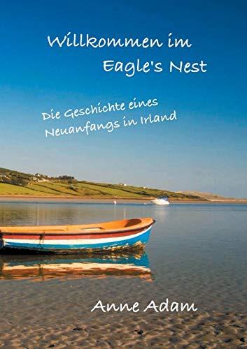 Willkommen im Eagle's Nest: Die Geschichte eines Neuanfangs in Irland