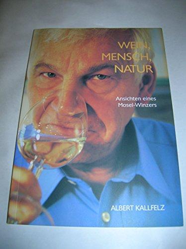 Wein, Mensch, Natur. Ansichten eines Mosel-Winzers