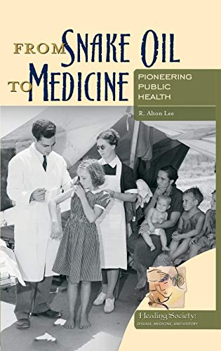 From Snake Oil to Medicine: Pioneering Public Health (Healing Society: Disease, Medicine, and History)