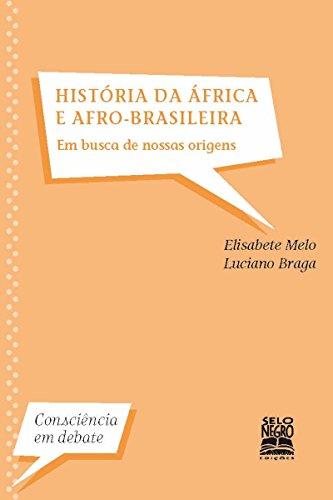 História da África e Afro-Brasileira - Em Busca de Nossa Raízes: Em busca de nossas raízes (Consciência em Debate)