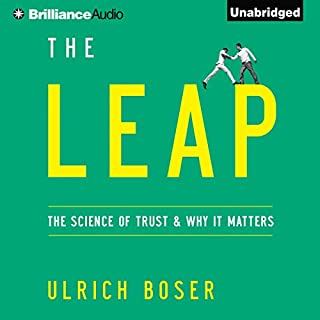The Leap     The Science of Trust and Why It Matters              By:                                                                                                                                 Ulrich Boser                               Narrated by:                                                                                                                                 Jeff Cummings                      Length: 5 hrs and 47 mins     42 ratings     Overall 4.0