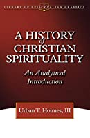 A History of Christian Spirituality: An Analytical Introduction (The Library of Episcopalian Classics)