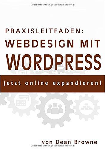 Praxisleitfaden: Webdesign mit WordPress: jetzt online expandieren!