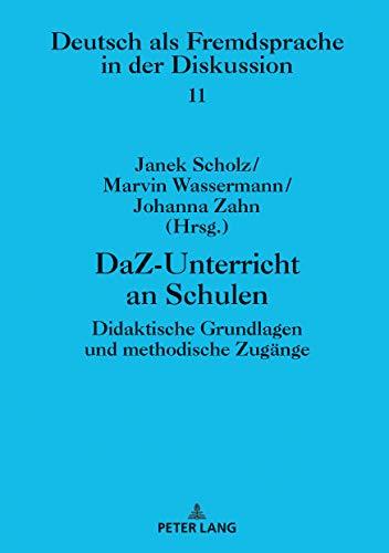 DaZ-Unterricht an Schulen: Didaktische Grundlagen und methodische Zugänge (DaZ und DaF in der Diskussion: Deutsch als Fremdsprache in der Diskussion [Band 1-11], Band 11)