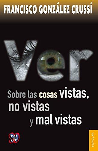 Ver. Sobre las cosas vistas, no vistas y mal vistas (Coleccion Popular (Fondo de Cultura Economica)