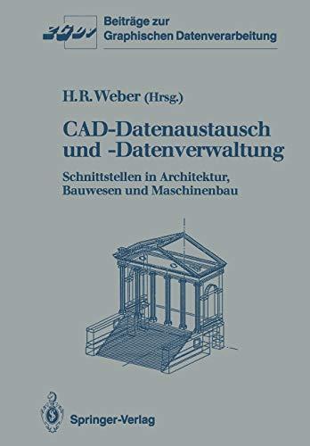 CAD-Datenaustausch und -Datenverwaltung: Schnittstellen in Architektur, Bauwesen und Maschinenbau (Beiträge zur Graphischen Datenverarbeitung)