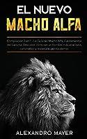 El Nuevo Macho Alfa: Compilación 2 en 1 - La Guía del Macho Alfa, Fundamentos del Carisma. Descubre cómo ser un hombre más atractivos, carismático y respetado por los demás