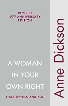 A Woman in Your Own Right: Assertiveness and You by [Anne Dickson]