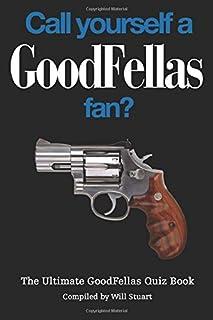 Call Yourself a Goodfellas Fan?: The Ultimate Goodfellas Quiz Book
