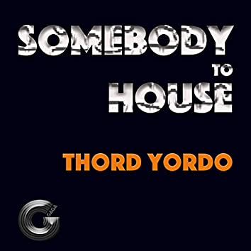 Somebody to House