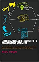 Learning Java: An Introduction to Programming with Java: The Complete Reference Java Programming for Beginners Front Cover