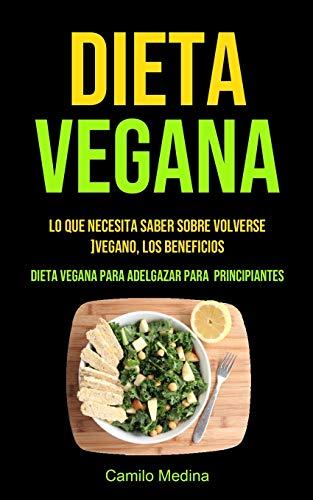 Dieta Vegana: Lo que necesita saber sobre volverse vegano, los beneficios (Dieta vegana para adelgazar para principiantes)